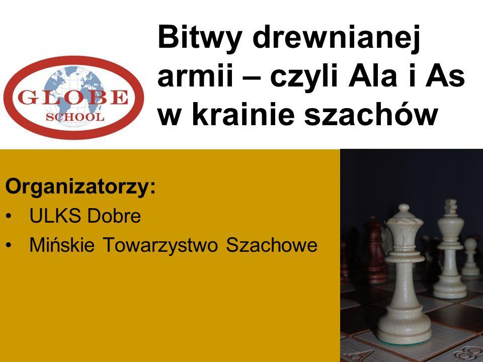Bitwy drewnianej armii– czyli Ala i As w krainie szachów Zadanie pod nazwą XI Międzyszkolny Turniej Szachowy zostało sfinansowane ze środków Samorządu Województwa Mazowieckiego.