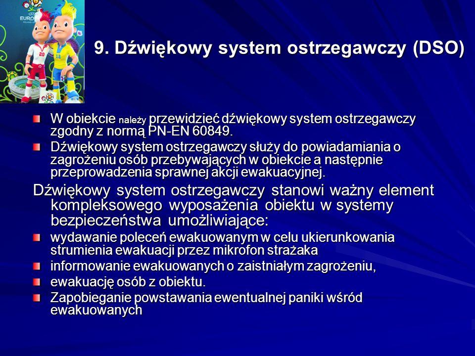 9. Dźwiękowy system ostrzegawczy (DSO) W obiekcie należy przewidzieć dźwiękowy system ostrzegawczy zgodny z normą PN-EN 60849. Dźwiękowy system ostrze