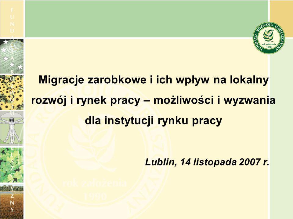 Migracje zarobkowe i ich wpływ na lokalny rozwój i rynek pracy – możliwości i wyzwania dla instytucji rynku pracy Lublin, 14 listopada 2007 r.