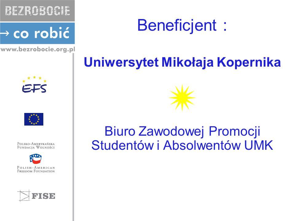 Beneficjent : Uniwersytet Mikołaja Kopernika Biuro Zawodowej Promocji Studentów i Absolwentów UMK