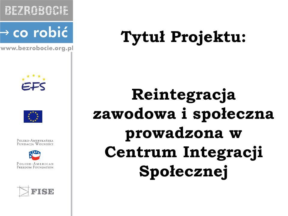 Tytuł Projektu: Reintegracja zawodowa i społeczna prowadzona w Centrum Integracji Społecznej