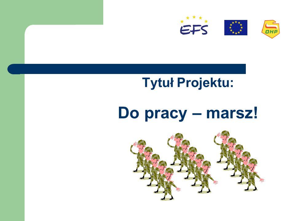 Tytuł Projektu: Do pracy – marsz!