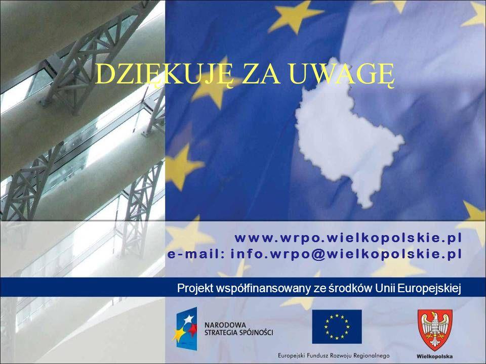 www.wrpo.wielkopolskie.pl e-mail: info.wrpo@wielkopolskie.pl Projekt współfinansowany ze środków Unii Europejskiej DZIĘKUJĘ ZA UWAGĘ