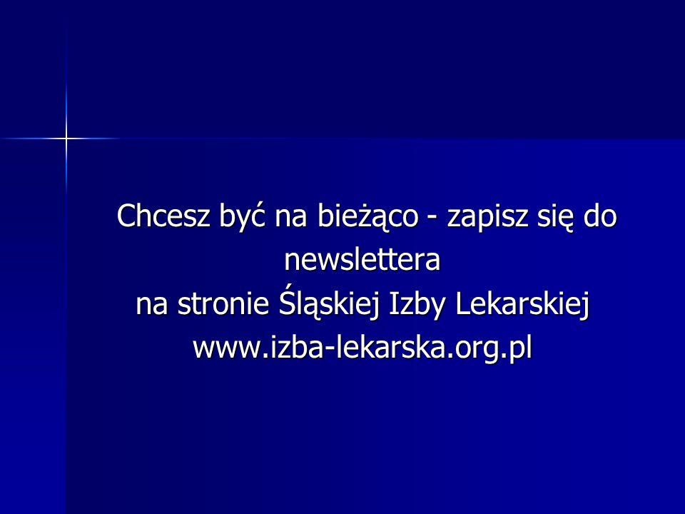 Chcesz być na bieżąco - zapisz się do Chcesz być na bieżąco - zapisz się donewslettera na stronie Śląskiej Izby Lekarskiej www.izba-lekarska.org.pl