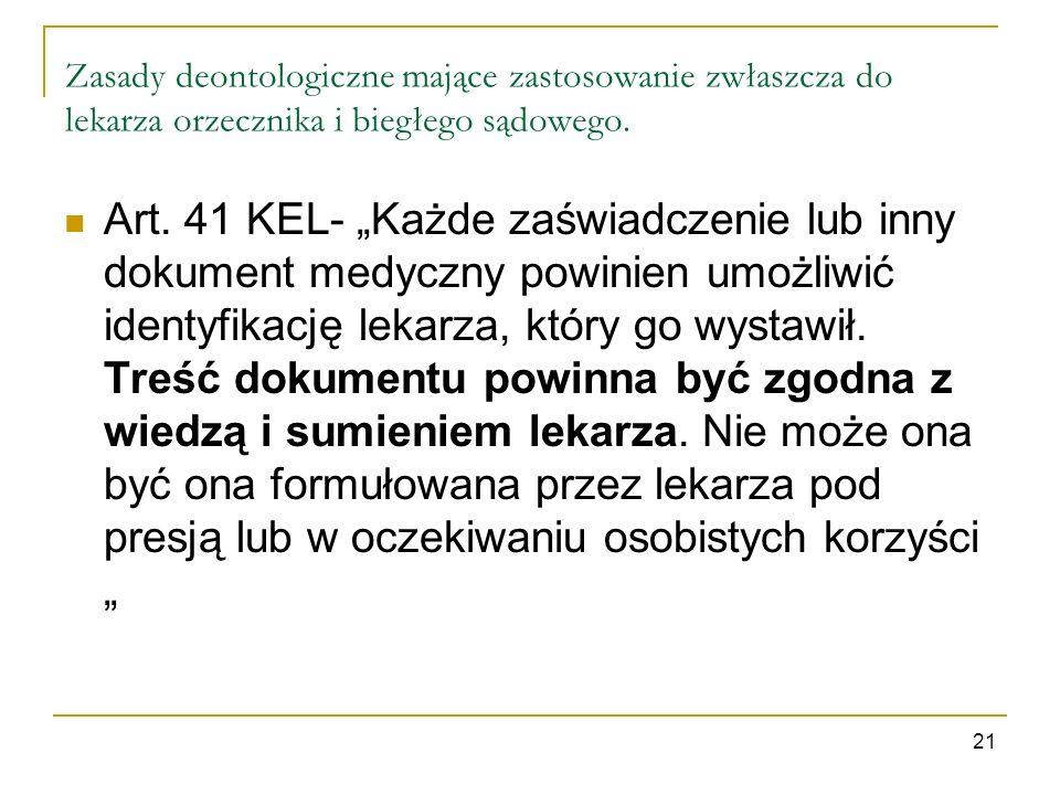 Zasady deontologiczne mające zastosowanie zwłaszcza do lekarza orzecznika i biegłego sądowego. Art. 41 KEL- Każde zaświadczenie lub inny dokument medy