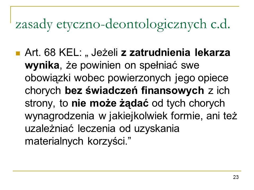 zasady etyczno-deontologicznych c.d. Art. 68 KEL: Jeżeli z zatrudnienia lekarza wynika, że powinien on spełniać swe obowiązki wobec powierzonych jego