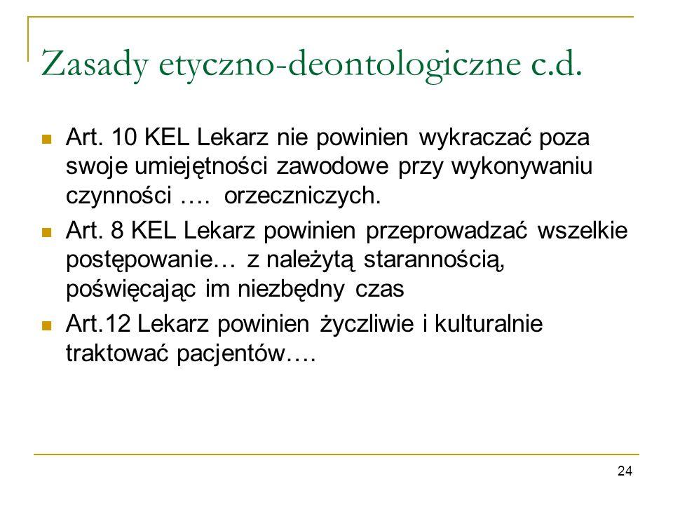 Zasady etyczno-deontologiczne c.d. Art. 10 KEL Lekarz nie powinien wykraczać poza swoje umiejętności zawodowe przy wykonywaniu czynności …. orzecznicz