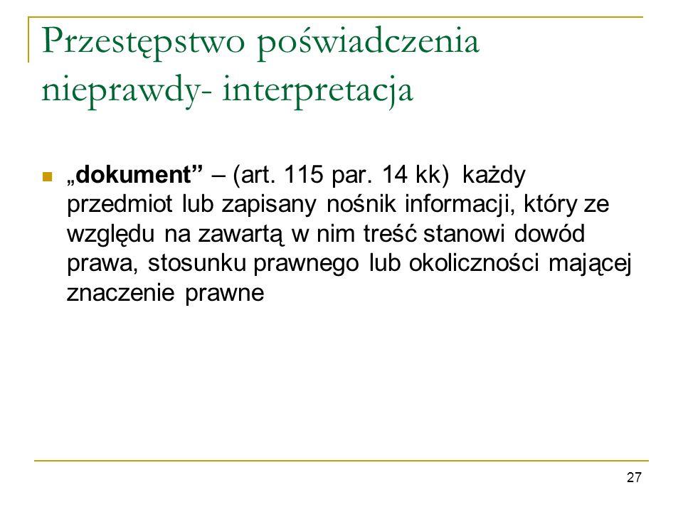 Przestępstwo poświadczenia nieprawdy- interpretacja dokument – (art. 115 par. 14 kk) każdy przedmiot lub zapisany nośnik informacji, który ze względu