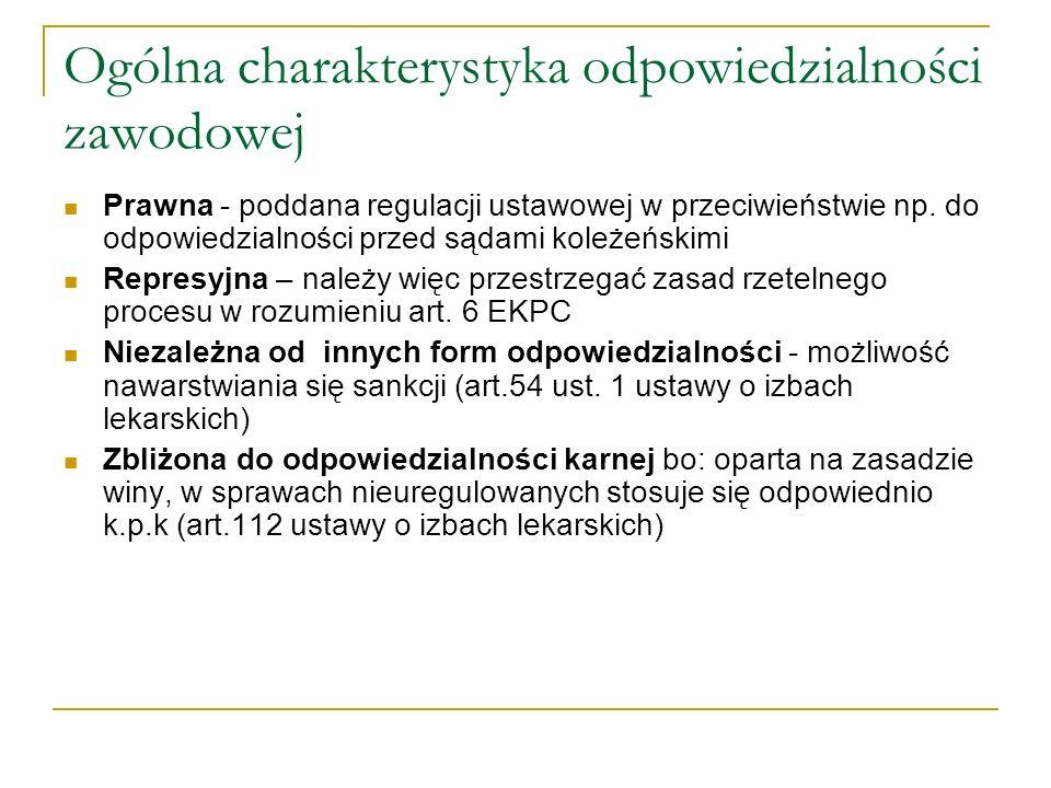 Odpowiedzialność zawodowa a odpowiedzialność karna –różnice Rzecznicy odpowiedzialności zawodowej, sądy lekarskie nie są organami wymiaru sprawiedliwości w rozumieniu Konstytucji Rzeczypospolitej Polskiej, Wystarczające jest ustalenie naruszenia zasad etyczno – deontologicznych, a niekoniecznie przepisów prawa, Nieokreślony z góry zakres przewinienia zawodowego (art.