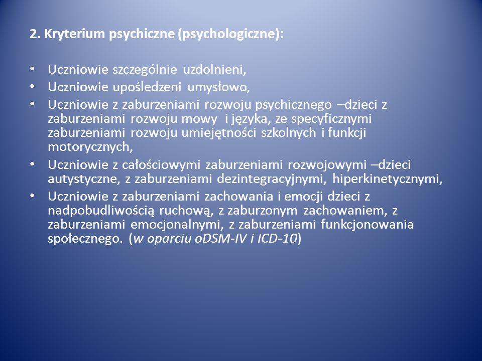2. Kryterium psychiczne (psychologiczne): Uczniowie szczególnie uzdolnieni, Uczniowie upośledzeni umysłowo, Uczniowie z zaburzeniami rozwoju psychiczn