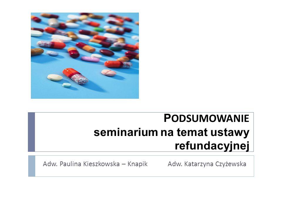 P ODSUMOWANIE seminarium na temat ustawy refundacyjnej Adw. Paulina Kieszkowska – Knapik Adw. Katarzyna Czyżewska