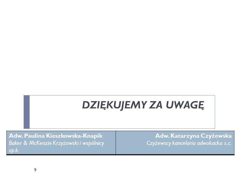 DZIĘKUJEMY ZA UWAGĘ Adw. Paulina Kieszkowska-Knapik Baker & McKenzie Krzyżowski i wspólnicy sp.k. Adw. Katarzyna Czyżewska Czyżewscy kancelaria adwoka