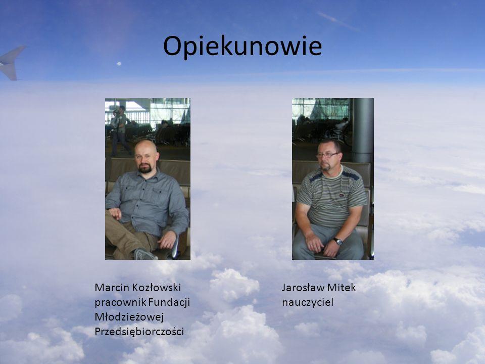 Opiekunowie Marcin Kozłowski pracownik Fundacji Młodzieżowej Przedsiębiorczości Jarosław Mitek nauczyciel