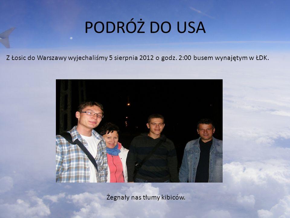 PODRÓŻ DO USA Z Łosic do Warszawy wyjechaliśmy 5 sierpnia 2012 o godz. 2:00 busem wynajętym w ŁDK. Żegnały nas tłumy kibiców.
