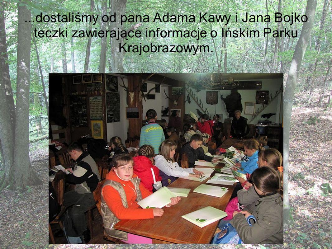 ...dostaliśmy od pana Adama Kawy i Jana Bojko teczki zawierające informacje o Ińskim Parku Krajobrazowym.