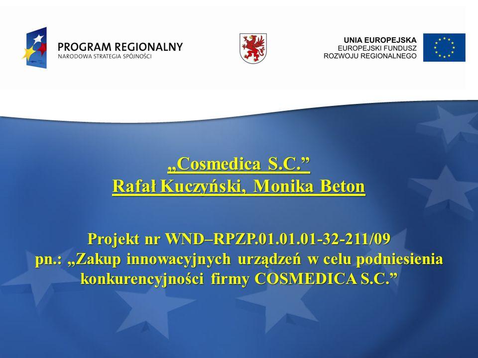 Cosmedica S.C. Rafał Kuczyński, Monika Beton Projekt nr WND–RPZP.01.01.01-32-211/09 pn.: Zakup innowacyjnych urządzeń w celu podniesienia konkurencyjn