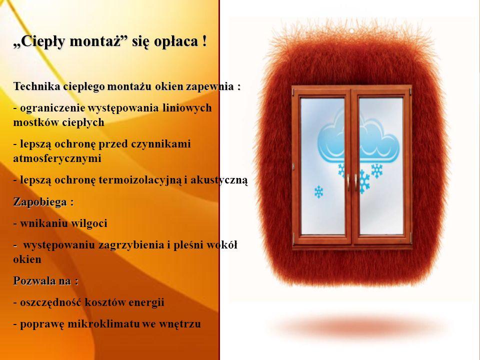 Ciepły montaż się opłaca ! Technika ciepłego montażu okien zapewnia : - ograniczenie występowania liniowych mostków ciepłych - lepszą ochronę przed cz