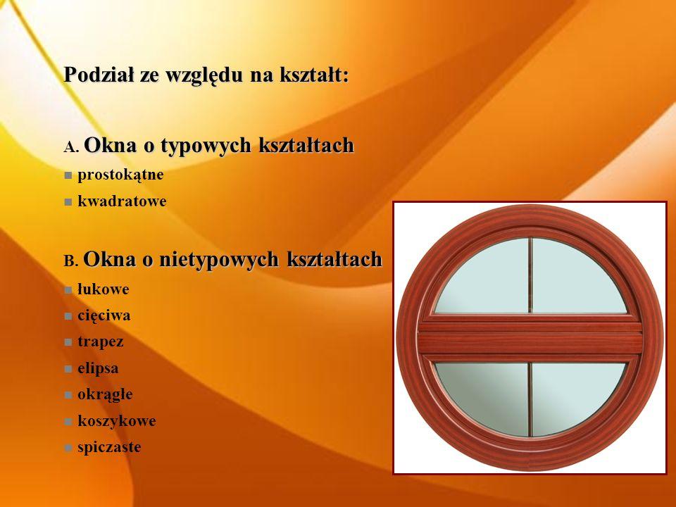 Podział ze względu na kształt: Okna o typowych kształtach A. Okna o typowych kształtach prostokątne kwadratowe Okna o nietypowych kształtach B. Okna o