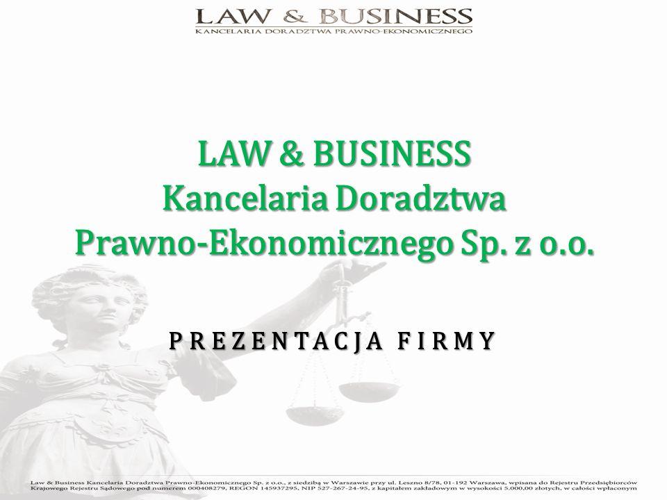 LAW & BUSINESS Kancelaria Doradztwa Prawno-Ekonomicznego Sp. z o.o. PREZENTACJA FIRMY