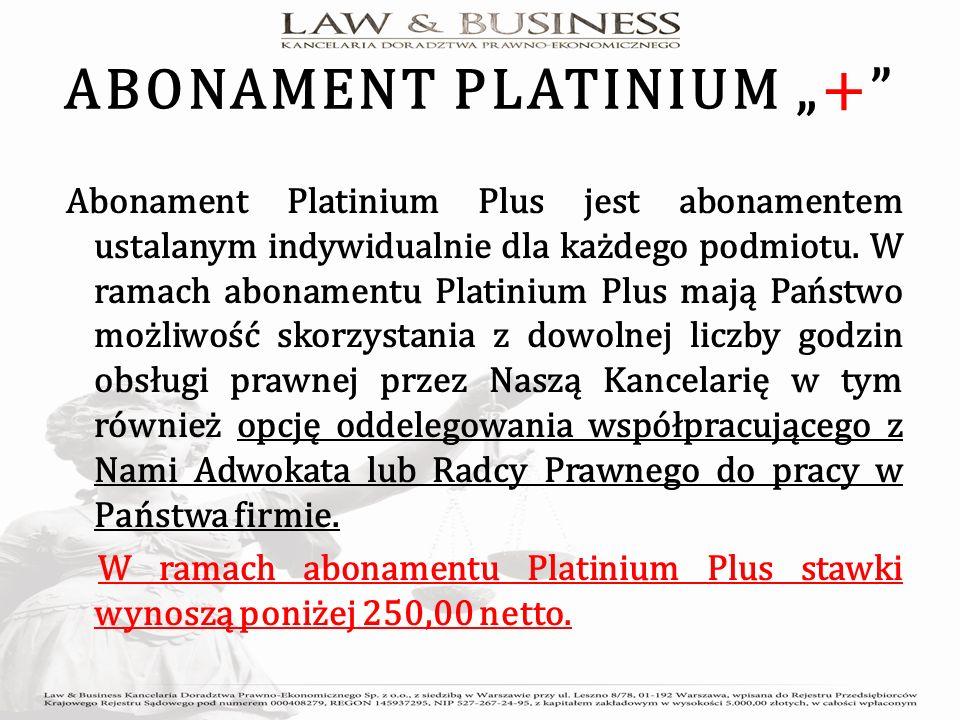 ABONAMENT PLATINIUM + Abonament Platinium Plus jest abonamentem ustalanym indywidualnie dla każdego podmiotu.