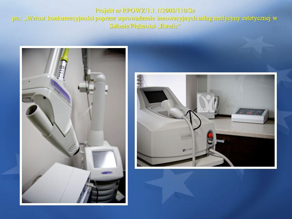 Projekt nr RPOWZ/1.1.1/2008/110/Sz pn.: Wzrost konkurencyjności poprzez wprowadzenie innowacyjnych usług medycyny estetycznej w Salonie Piękności Estetic