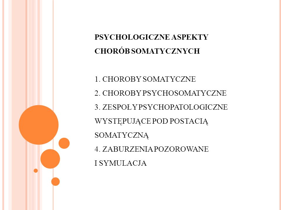 PSYCHOLOGICZNE ASPEKTY CHORÓB SOMATYCZNYCH 1.CHOROBY SOMATYCZNE 2.
