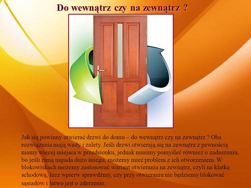 Do wewnątrz czy na zewnątrz ? Jak się powinny otwierać drzwi do domu – do wewnątrz czy na zewnątrz ? Oba rozwiązania mają wady i zalety. Jeśli drzwi o