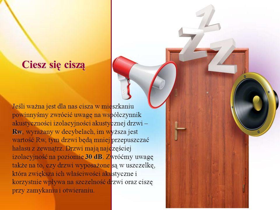 Ciesz się ciszą Ciesz się ciszą Rw 30 dB Jeśli ważna jest dla nas cisza w mieszkaniu powinnyśmy zwrócić uwagę na współczynnik akustyczności izolacyjno