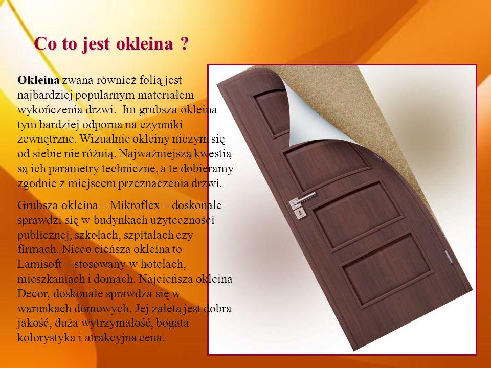 Co to jest okleina ? Okleina Okleina zwana również folią jest najbardziej popularnym materiałem wykończenia drzwi. Im grubsza okleina tym bardziej odp