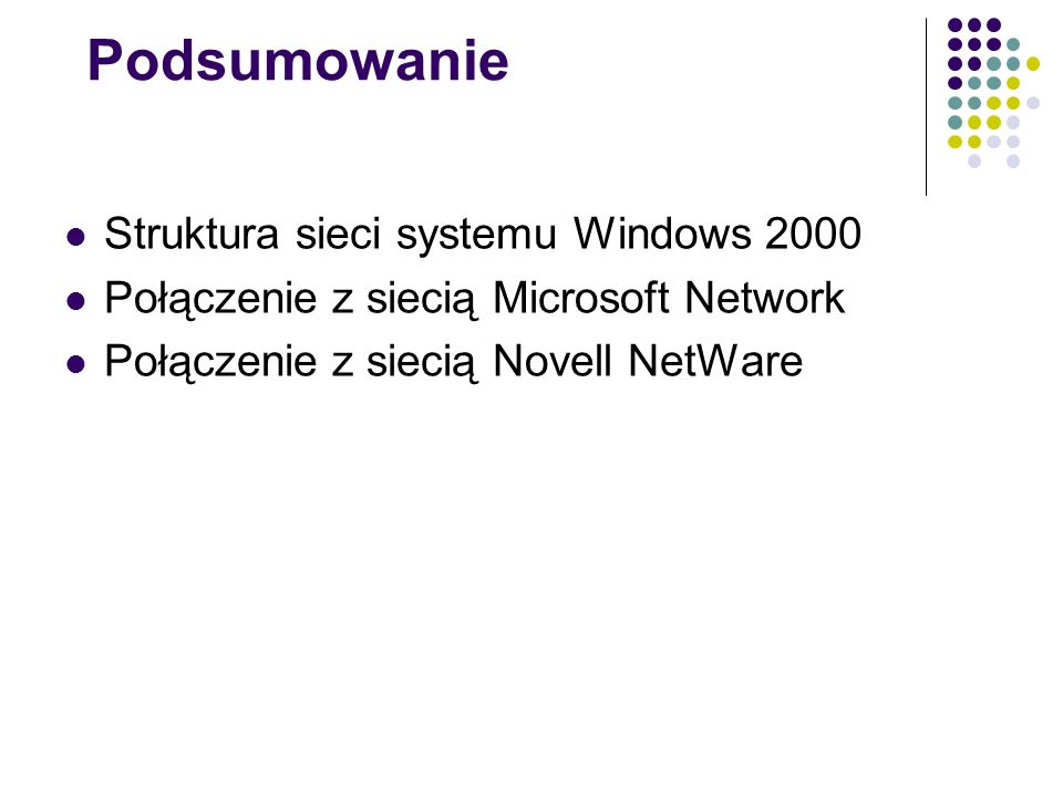 Podsumowanie Struktura sieci systemu Windows 2000 Połączenie z siecią Microsoft Network Połączenie z siecią Novell NetWare