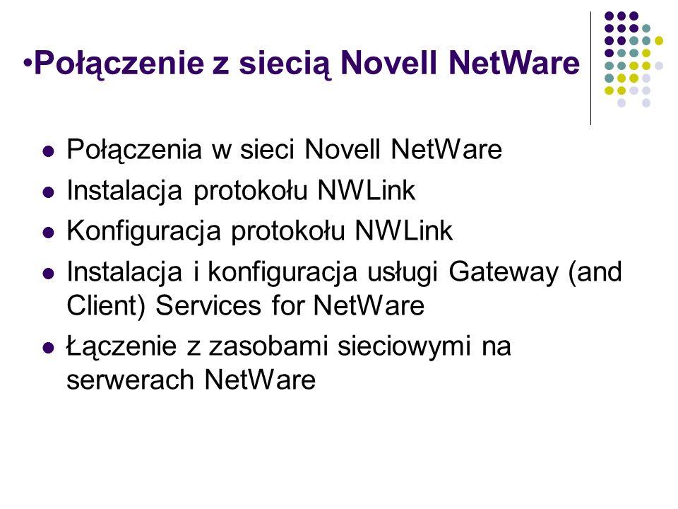 Połączenia w sieci Novell NetWare IPX/SPX NWLink Windows 2000 Professional Serwer NetWare Serwer Windows 2000 Usługa Client Service for NetWare Usługa Client Service for NetWare Usługa Client for Microsoft Networks Usługa Gateway (and Client) Services for NetWare Usługa Usługa File and Printer Sharing for Microsoft Networks Usługa File and Printer Sharing for Microsoft Networks