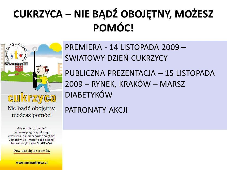 09-11-12 CUKRZYCA – NIE BĄDŹ OBOJĘTNY, MOŻESZ POMÓC! PREMIERA - 14 LISTOPADA 2009 – ŚWIATOWY DZIEŃ CUKRZYCY PUBLICZNA PREZENTACJA – 15 LISTOPADA 2009