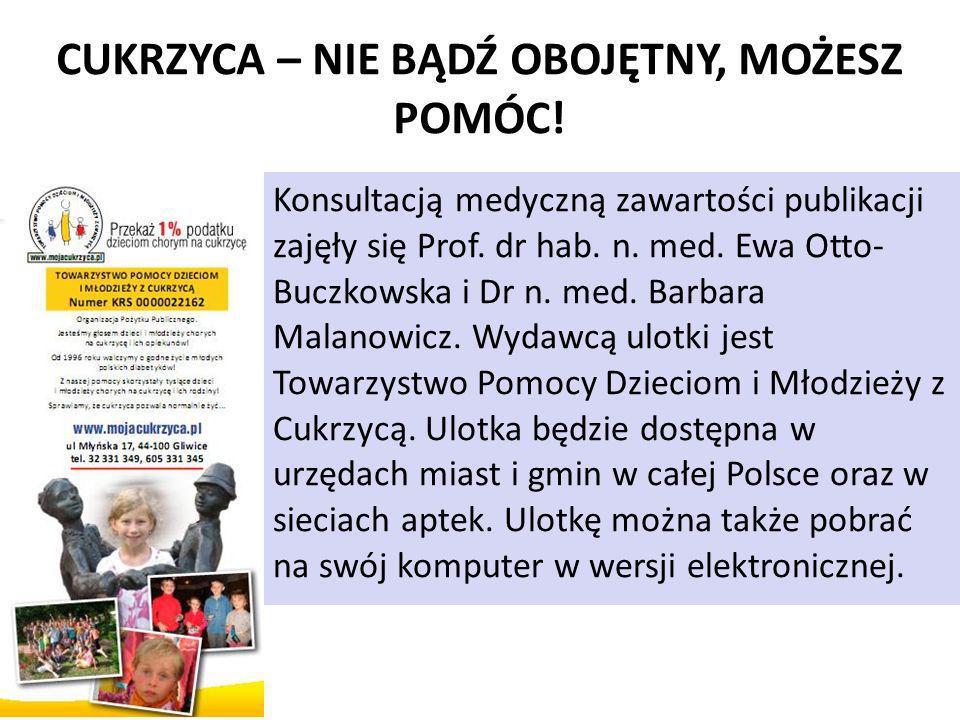 09-11-12 CUKRZYCA – NIE BĄDŹ OBOJĘTNY, MOŻESZ POMÓC! Konsultacją medyczną zawartości publikacji zajęły się Prof. dr hab. n. med. Ewa Otto- Buczkowska