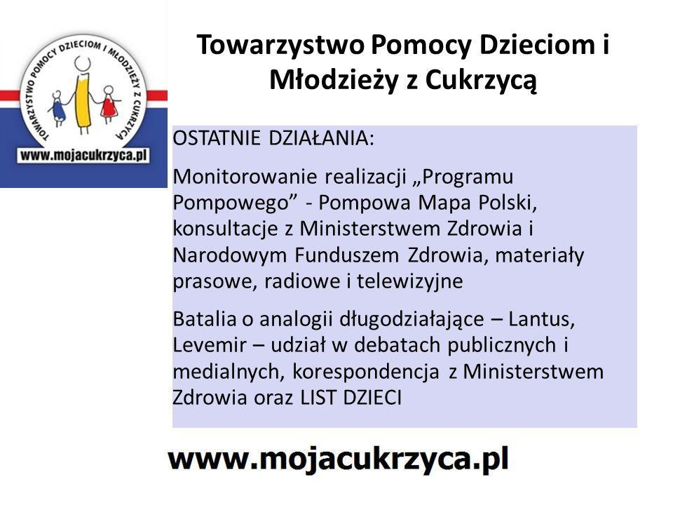 Towarzystwo Pomocy Dzieciom i Młodzieży z Cukrzycą OSTATNIE DZIAŁANIA: Monitorowanie realizacji Programu Pompowego - Pompowa Mapa Polski, konsultacje