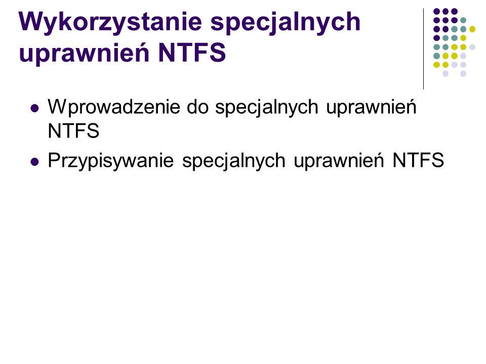 Wykorzystanie specjalnych uprawnień NTFS Wprowadzenie do specjalnych uprawnień NTFS Przypisywanie specjalnych uprawnień NTFS