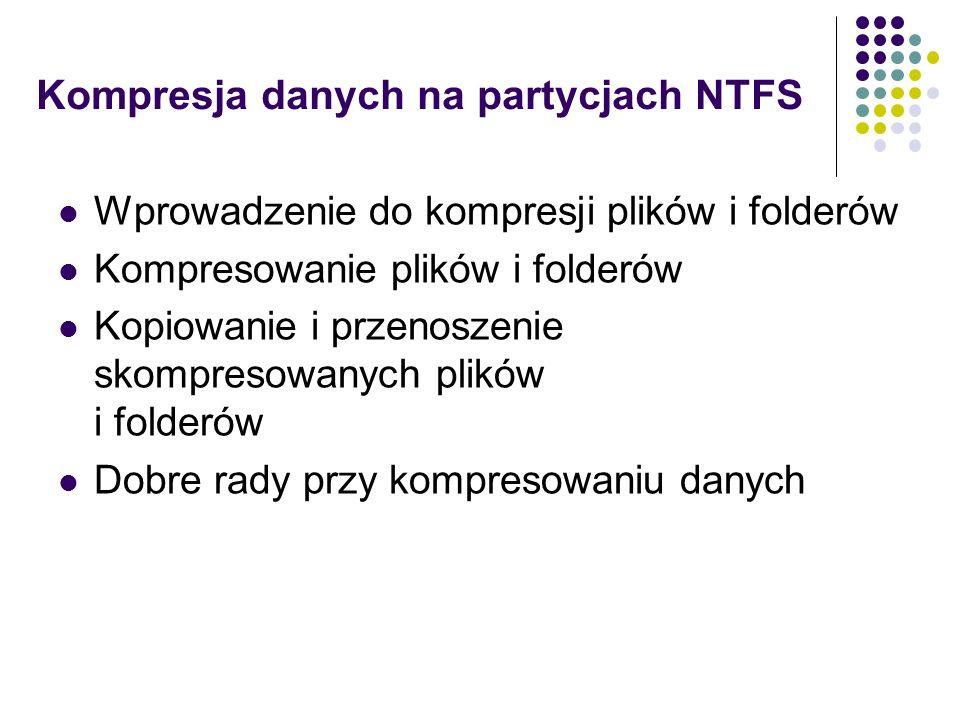 Kompresja danych na partycjach NTFS Wprowadzenie do kompresji plików i folderów Kompresowanie plików i folderów Kopiowanie i przenoszenie skompresowan