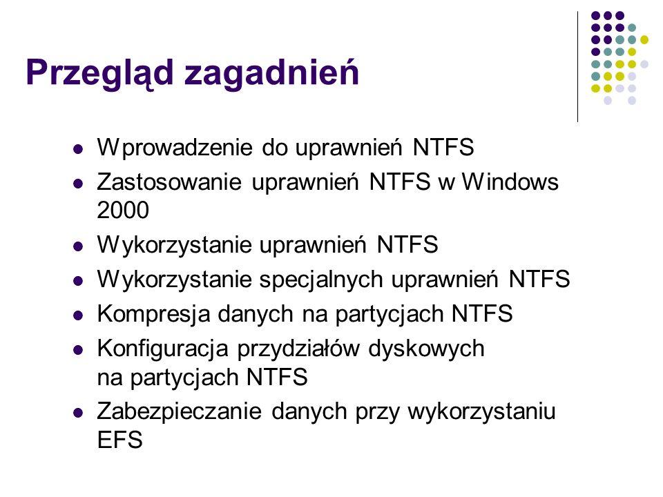 Przegląd zagadnień Wprowadzenie do uprawnień NTFS Zastosowanie uprawnień NTFS w Windows 2000 Wykorzystanie uprawnień NTFS Wykorzystanie specjalnych up