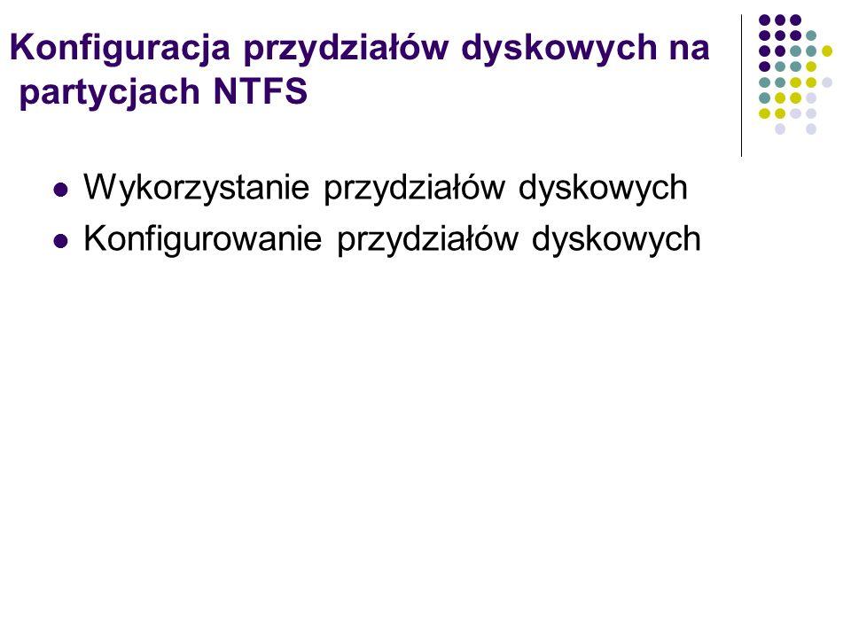 Konfiguracja przydziałów dyskowych na partycjach NTFS Wykorzystanie przydziałów dyskowych Konfigurowanie przydziałów dyskowych