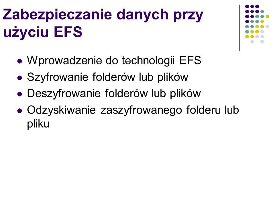Zabezpieczanie danych przy użyciu EFS Wprowadzenie do technologii EFS Szyfrowanie folderów lub plików Deszyfrowanie folderów lub plików Odzyskiwanie z