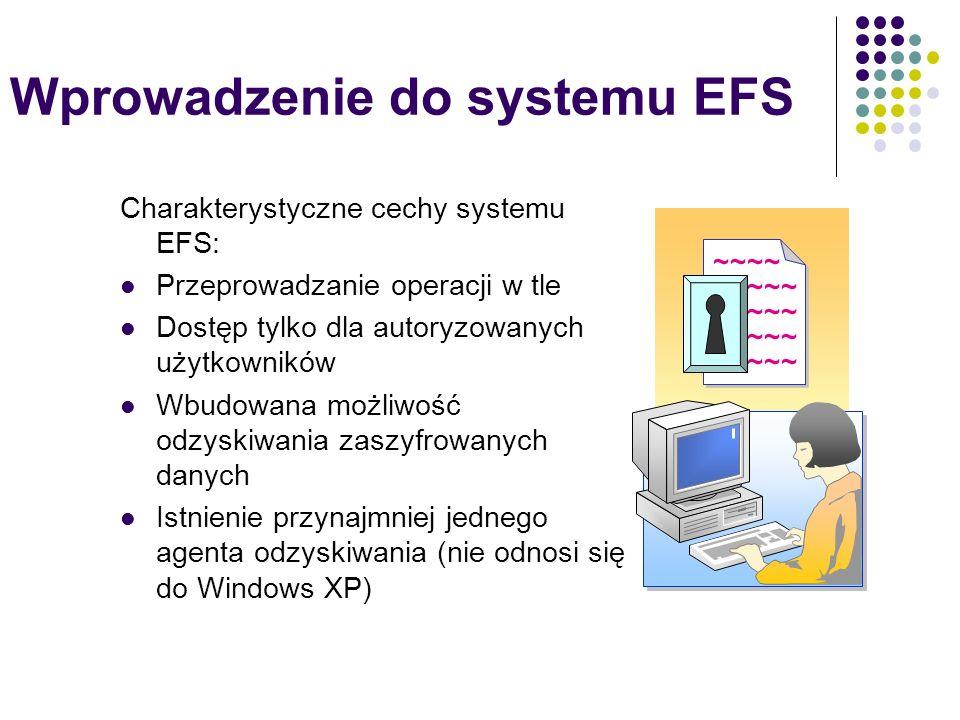 Wprowadzenie do systemu EFS Charakterystyczne cechy systemu EFS: Przeprowadzanie operacji w tle Dostęp tylko dla autoryzowanych użytkowników Wbudowana