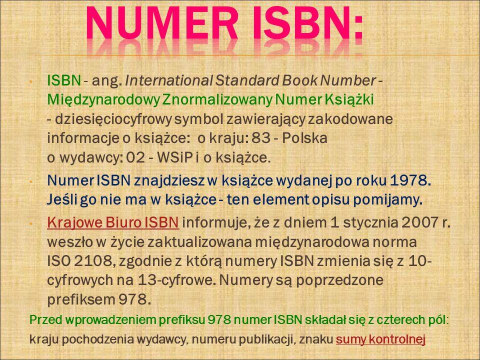ISBN - ang. International Standard Book Number - Międzynarodowy Znormalizowany Numer Książki - dziesięciocyfrowy symbol zawierający zakodowane informa