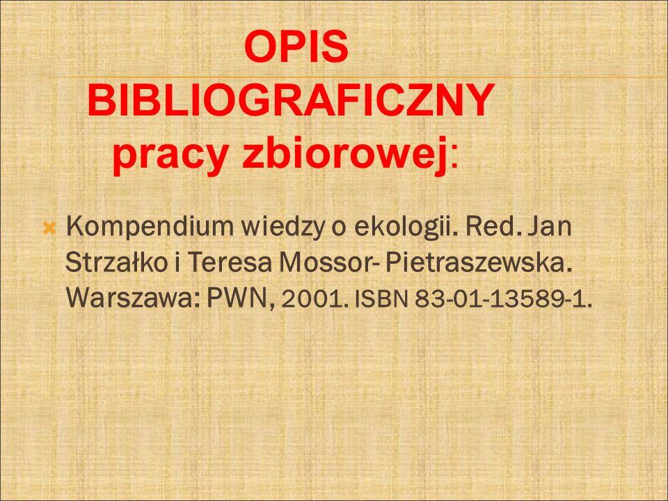 Kompendium wiedzy o ekologii. Red. Jan Strzałko i Teresa Mossor- Pietraszewska. Warszawa: PWN, 2001. ISBN 83-01-13589-1. OPIS BIBLIOGRAFICZNY pracy zb