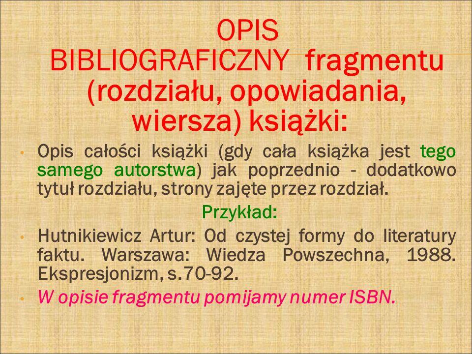 OPIS BIBLIOGRAFICZNY fragmentu (rozdziału, opowiadania, wiersza) książki: Opis całości książki (gdy cała książka jest tego samego autorstwa) jak poprz