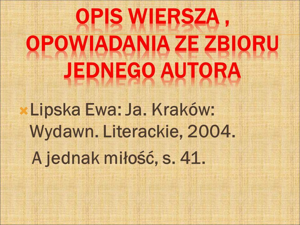Lipska Ewa: Ja. Kraków: Wydawn. Literackie, 2004. A jednak miłość, s. 41.