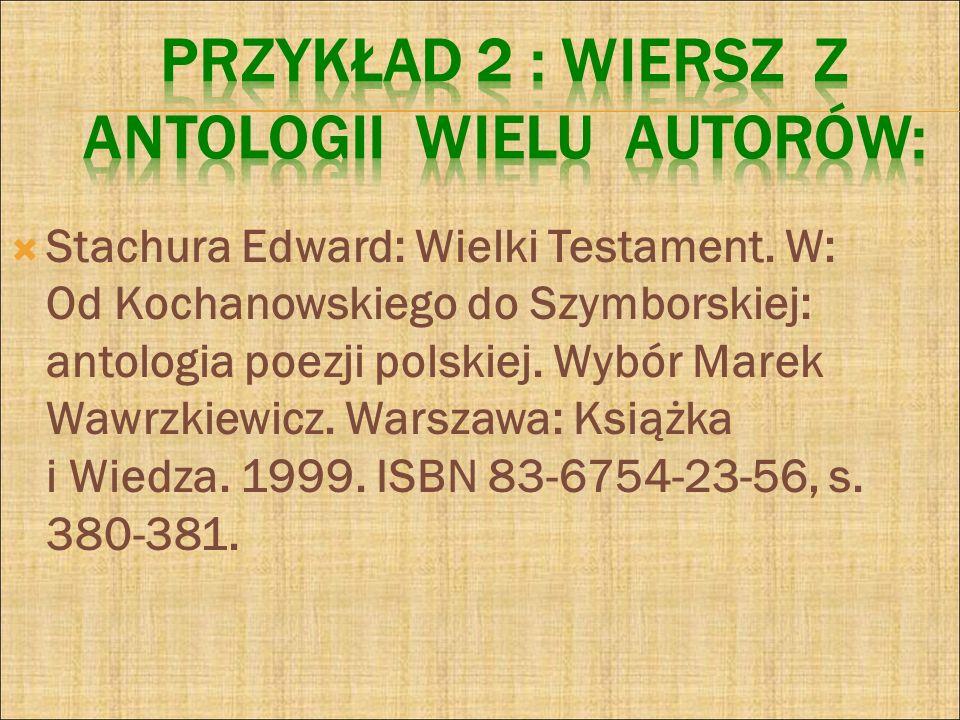 Stachura Edward: Wielki Testament. W: Od Kochanowskiego do Szymborskiej: antologia poezji polskiej. Wybór Marek Wawrzkiewicz. Warszawa: Książka i Wied