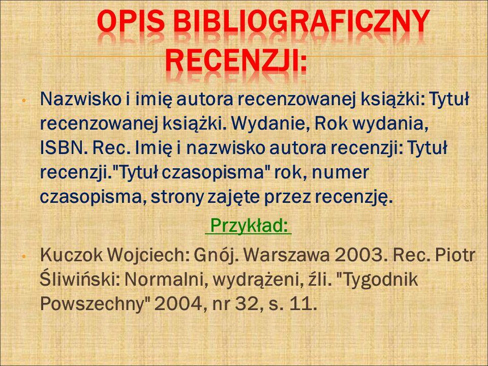 Nazwisko i imię autora recenzowanej książki: Tytuł recenzowanej książki. Wydanie, Rok wydania, ISBN. Rec. Imię i nazwisko autora recenzji: Tytuł recen