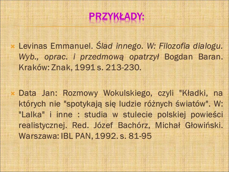 Levinas Emmanuel. Ślad innego. W: Filozofia dialogu. Wyb., oprac. i przedmową opatrzył Bogdan Baran. Kraków: Znak, 1991 s. 213-230. Data Jan: Rozmowy