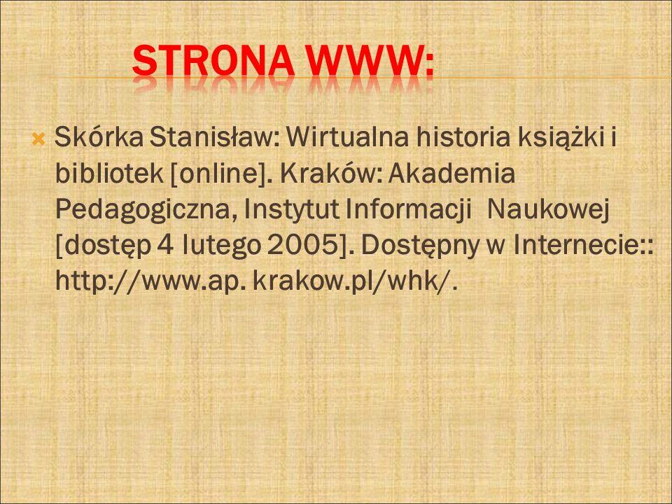 Skórka Stanisław: Wirtualna historia książki i bibliotek [online]. Kraków: Akademia Pedagogiczna, Instytut Informacji Naukowej [dostęp 4 lutego 2005].
