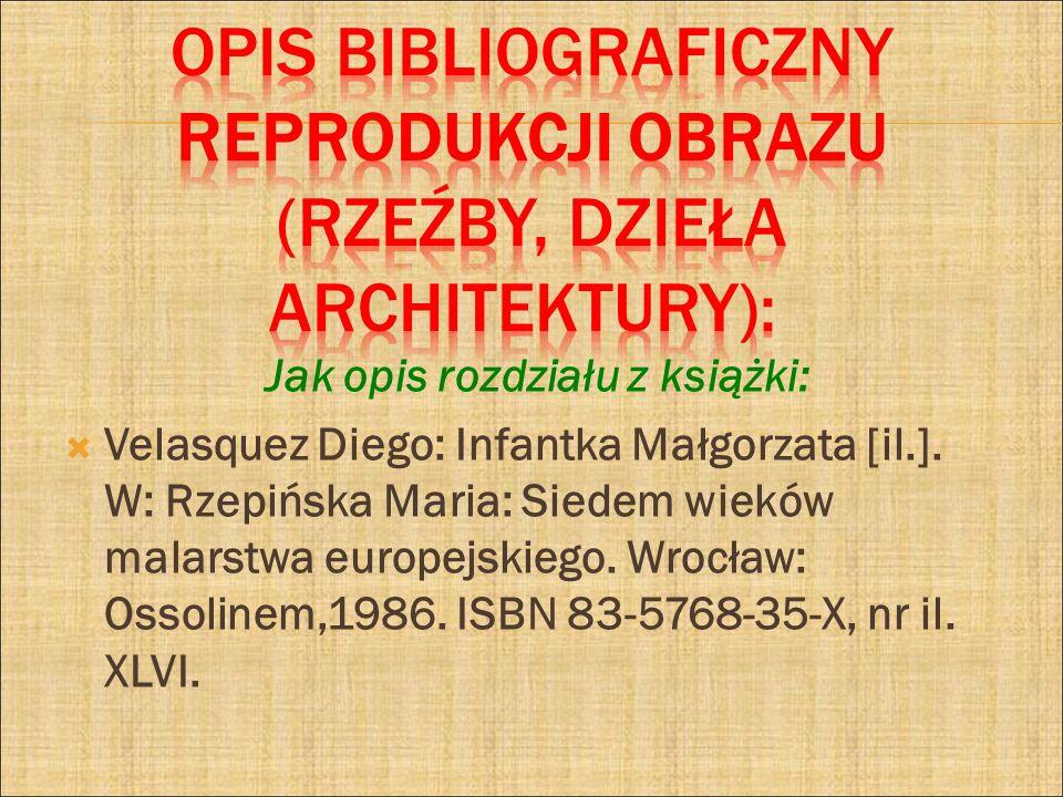 Jak opis rozdziału z książki: Velasquez Diego: Infantka Małgorzata [il.]. W: Rzepińska Maria: Siedem wieków malarstwa europejskiego. Wrocław: Ossoline