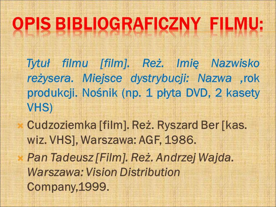 Tytuł filmu [film]. Reż. Imię Nazwisko reżysera. Miejsce dystrybucji: Nazwa,rok produkcji. Nośnik (np. 1 płyta DVD, 2 kasety VHS) Cudzoziemka [film].